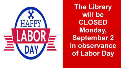 LIBRARY CLOSED FOR LABOR DAY!